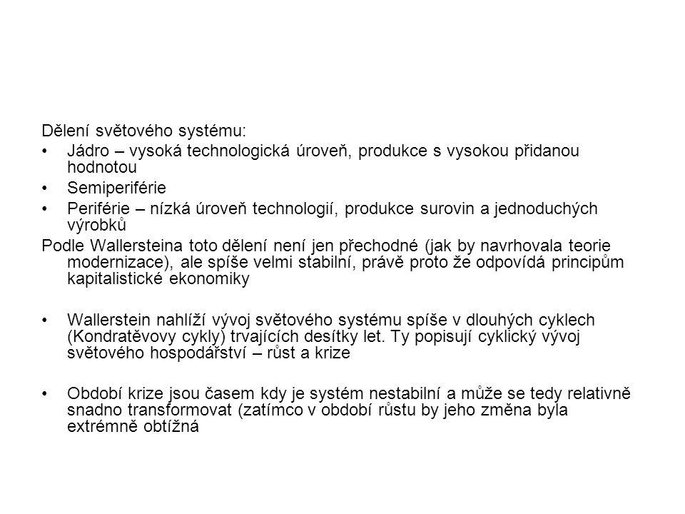 Dělení světového systému: Jádro – vysoká technologická úroveň, produkce s vysokou přidanou hodnotou Semiperiférie Periférie – nízká úroveň technologií