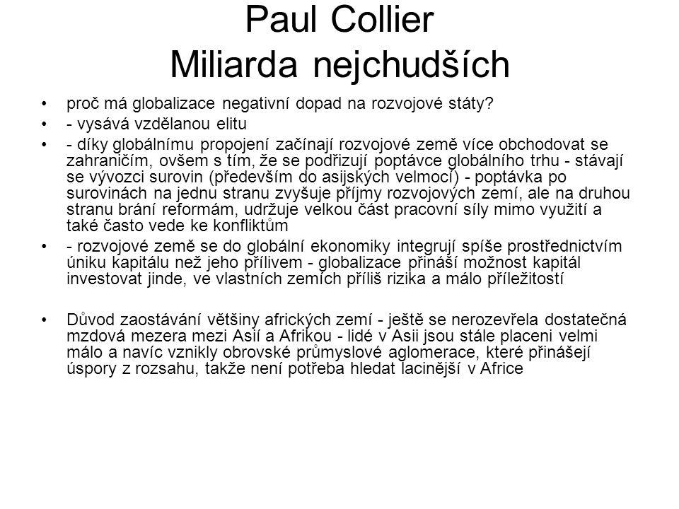 Paul Collier Miliarda nejchudších proč má globalizace negativní dopad na rozvojové státy? - vysává vzdělanou elitu - díky globálnímu propojení začínaj