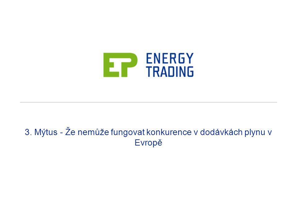 3. Mýtus - Že nemůže fungovat konkurence v dodávkách plynu v Evropě