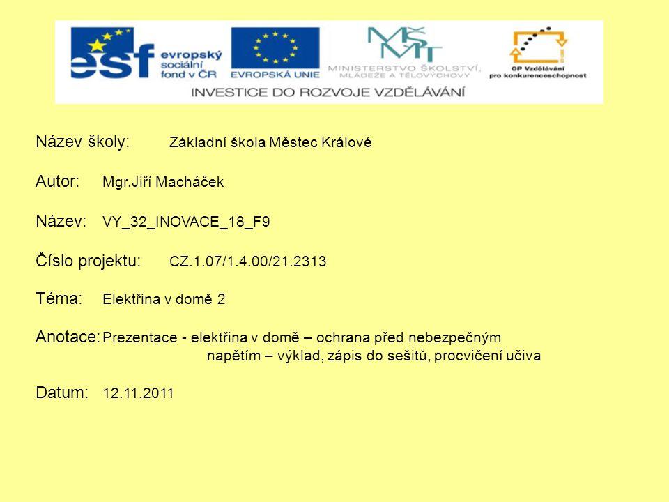 Název školy: Základní škola Městec Králové Autor: Mgr.Jiří Macháček Název: VY_32_INOVACE_18_F9 Číslo projektu: CZ.1.07/1.4.00/21.2313 Téma: Elektřina