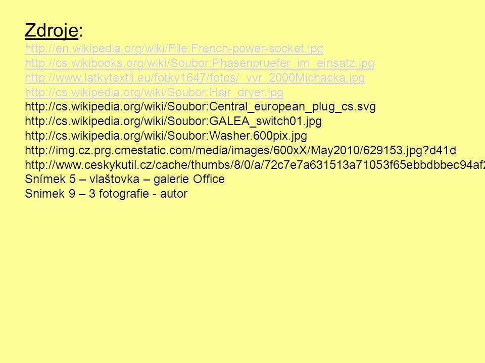 Zdroje: http://en.wikipedia.org/wiki/File:French-power-socket.jpg http://cs.wikibooks.org/wiki/Soubor:Phasenpruefer_im_einsatz.jpg http://www.latkytex