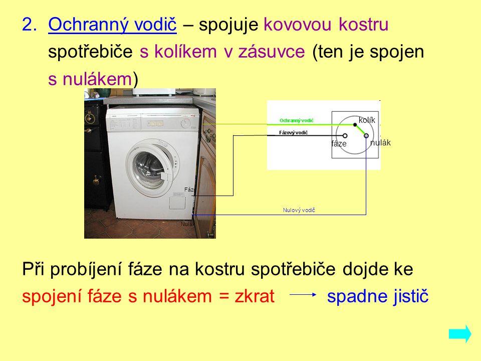 2. Ochranný vodič – spojuje kovovou kostru spotřebiče s kolíkem v zásuvce (ten je spojen s nulákem) Při probíjení fáze na kostru spotřebiče dojde ke s