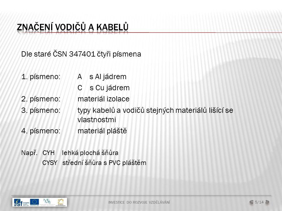 Dle staré ČSN 347401 čtyři písmena 1. písmeno:A s Al jádrem C s Cu jádrem 2.