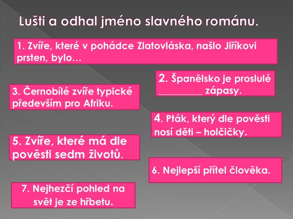 1. Zvíře, které v pohádce Zlatovláska, našlo Jiříkovi prsten, bylo… 2.