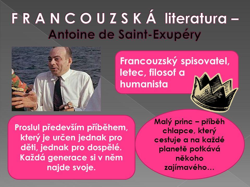 Francouzský spisovatel, letec, filosof a humanista Proslul především příběhem, který je určen jednak pro děti, jednak pro dospělé.