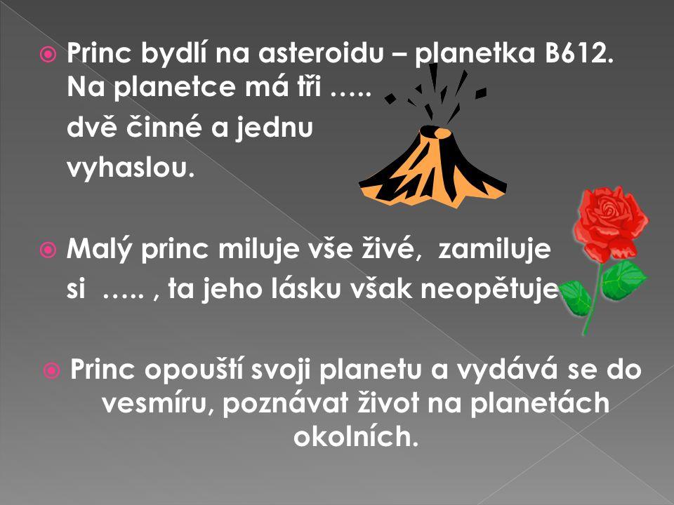  Princ bydlí na asteroidu – planetka B612. Na planetce má tři …..