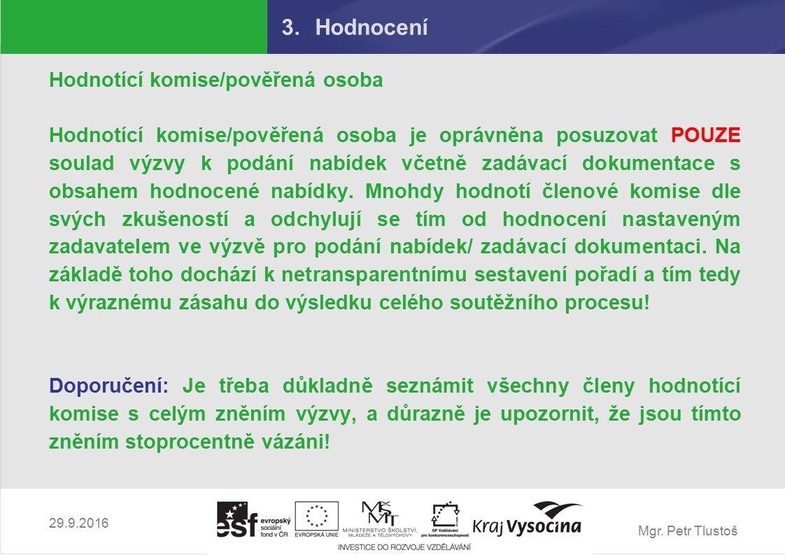 Mgr. Petr Tlustoš 3.Hodnocení Hodnotící komise/pověřená osoba Hodnotící komise/pověřená osoba je oprávněna posuzovat POUZE soulad výzvy k podání nabíd