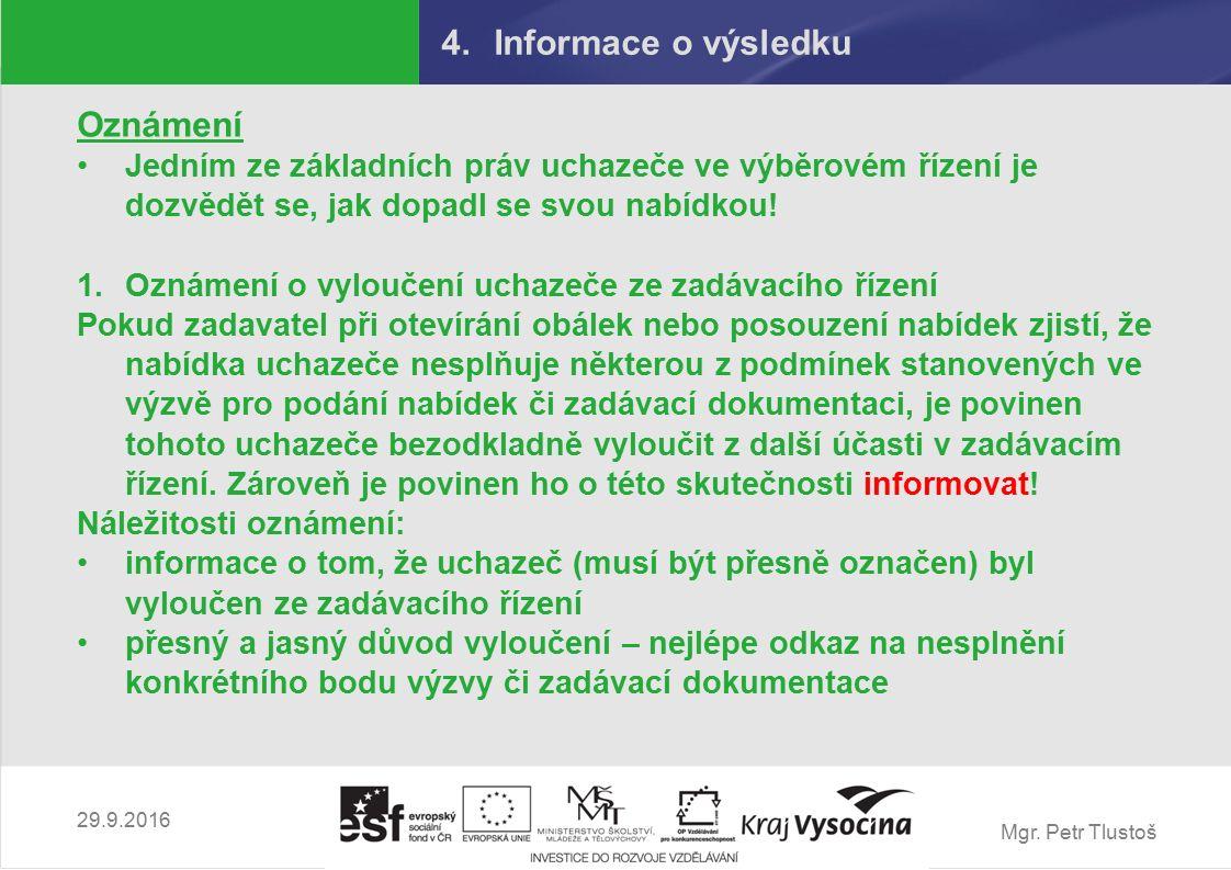 Mgr. Petr Tlustoš 4.Informace o výsledku Oznámení Jedním ze základních práv uchazeče ve výběrovém řízení je dozvědět se, jak dopadl se svou nabídkou!