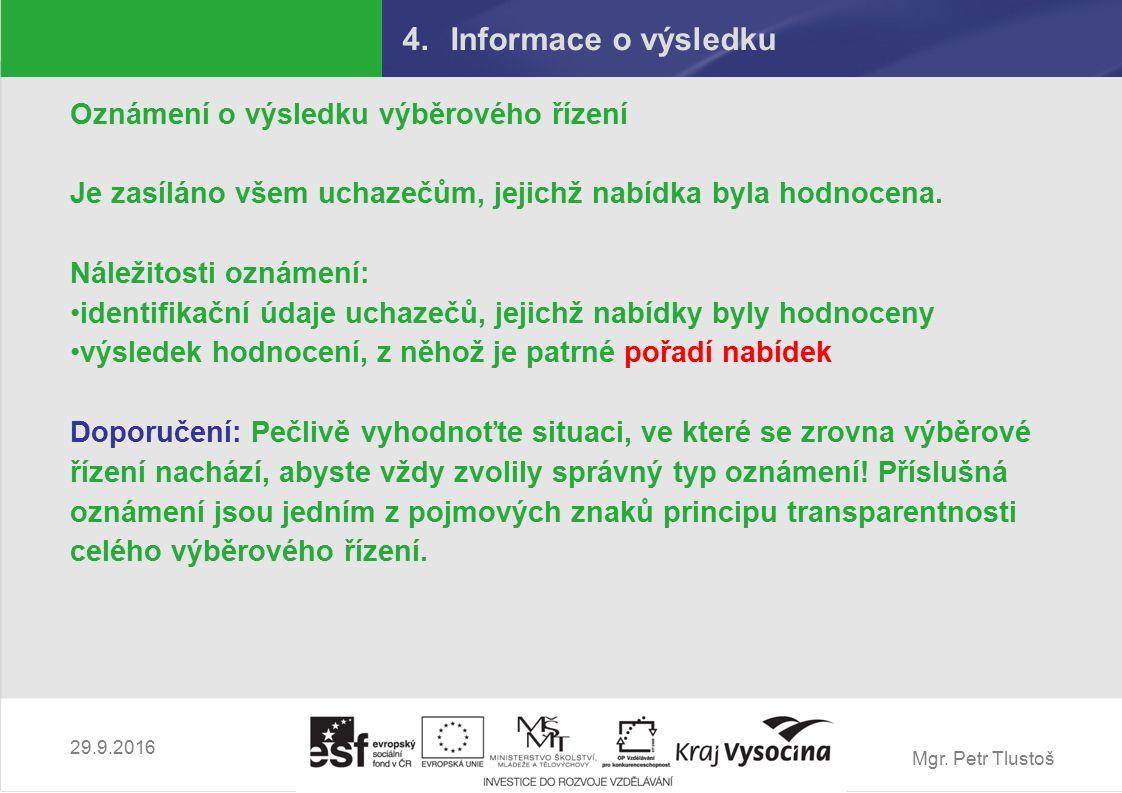 Mgr. Petr Tlustoš 4.Informace o výsledku Oznámení o výsledku výběrového řízení Je zasíláno všem uchazečům, jejichž nabídka byla hodnocena. Náležitosti