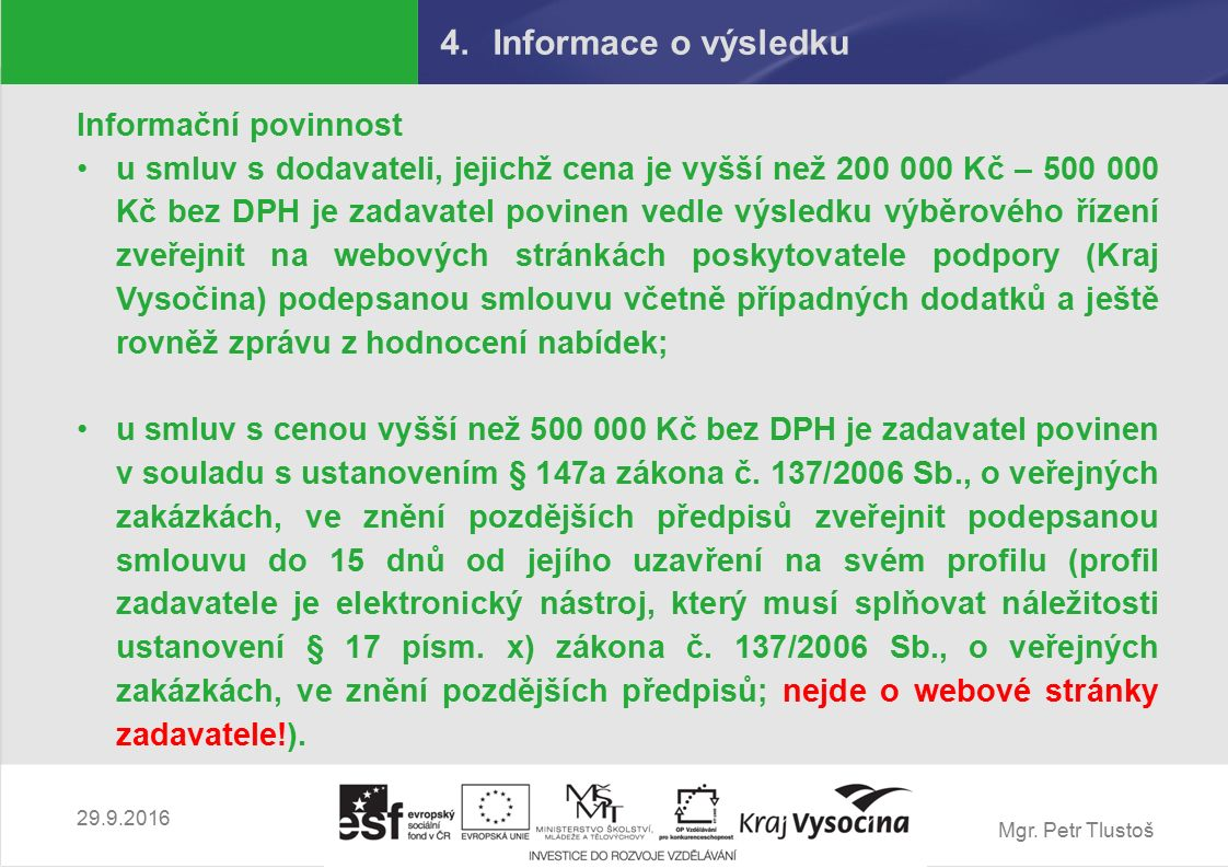 Mgr. Petr Tlustoš 4.Informace o výsledku Informační povinnost u smluv s dodavateli, jejichž cena je vyšší než 200 000 Kč – 500 000 Kč bez DPH je zadav