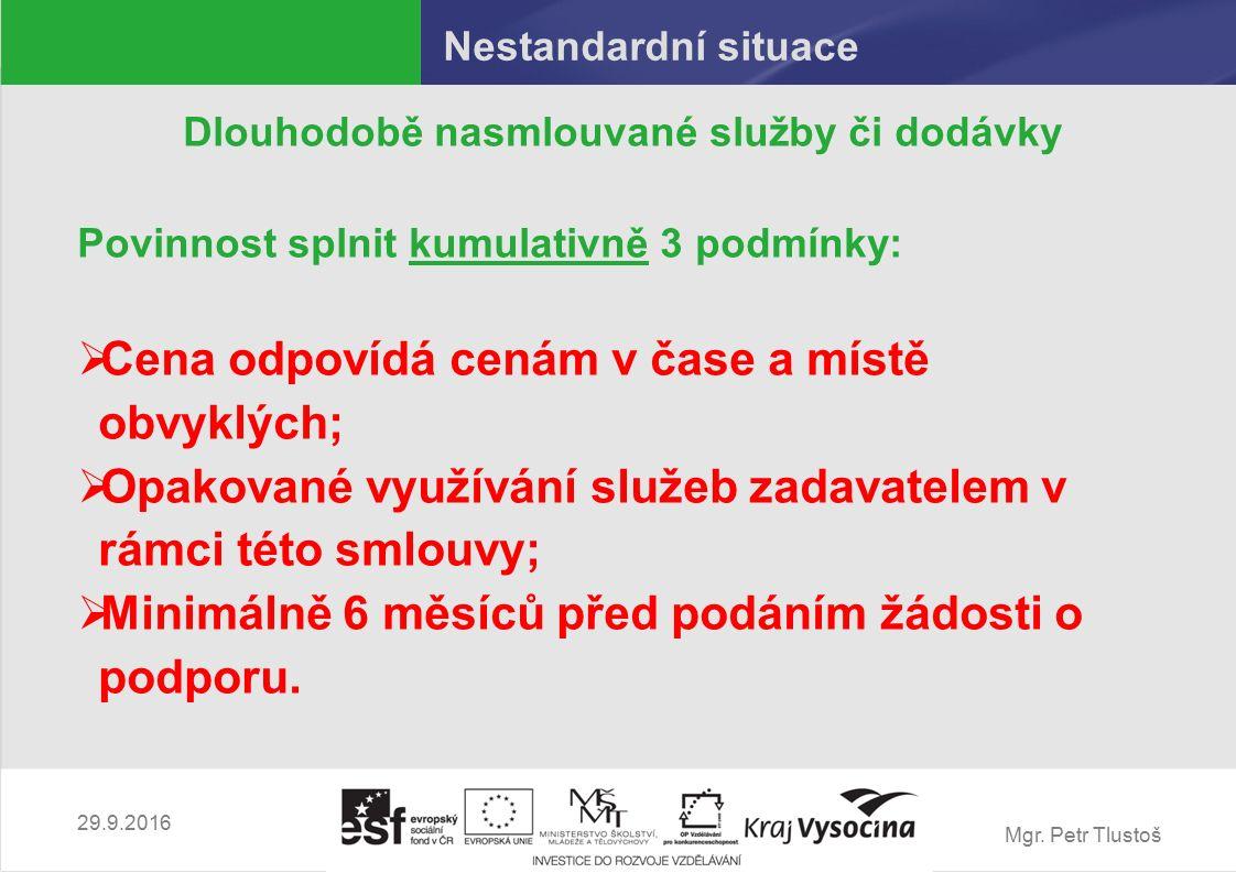 Mgr. Petr Tlustoš Nestandardní situace Dlouhodobě nasmlouvané služby či dodávky Povinnost splnit kumulativně 3 podmínky:  Cena odpovídá cenám v čase