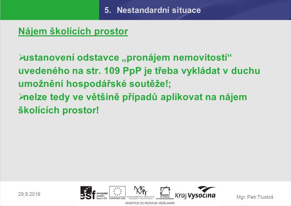 """Mgr. Petr Tlustoš 5.Nestandardní situace Nájem školících prostor  ustanovení odstavce """"pronájem nemovitostí"""" uvedeného na str. 109 PpP je třeba vyklá"""