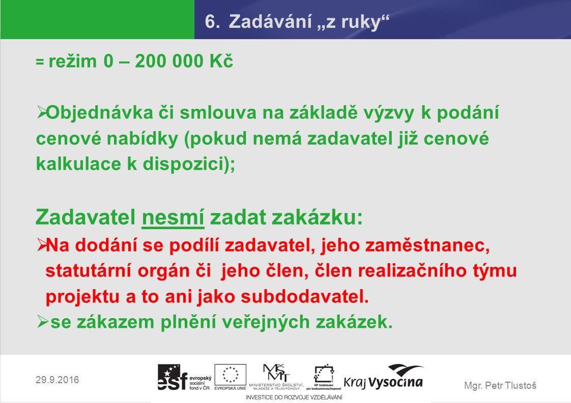 """Mgr. Petr Tlustoš 6.Zadávání """"z ruky"""" = režim 0 – 200 000 Kč  Objednávka či smlouva na základě výzvy k podání cenové nabídky (pokud nemá zadavatel ji"""