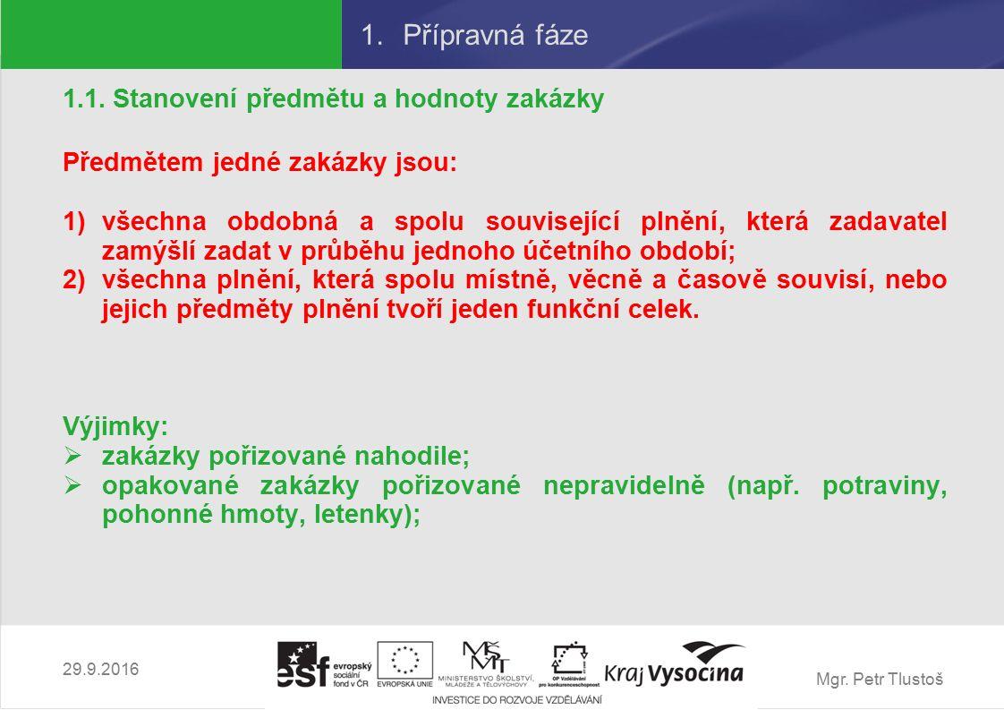 Mgr. Petr Tlustoš 1.Přípravná fáze 1.1. Stanovení předmětu a hodnoty zakázky Předmětem jedné zakázky jsou: 1)všechna obdobná a spolu související plněn