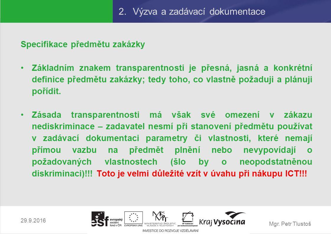 Mgr. Petr Tlustoš 2.Výzva a zadávací dokumentace Specifikace předmětu zakázky Základním znakem transparentnosti je přesná, jasná a konkrétní definice