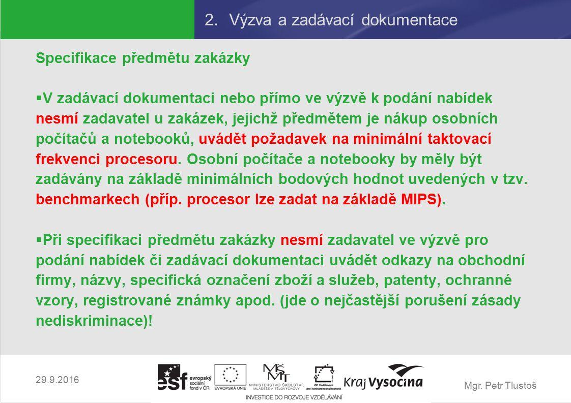 Mgr. Petr Tlustoš 2.Výzva a zadávací dokumentace Specifikace předmětu zakázky  V zadávací dokumentaci nebo přímo ve výzvě k podání nabídek nesmí zada