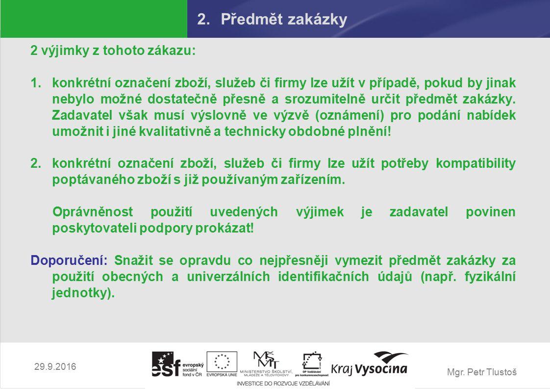 Mgr. Petr Tlustoš 2.Předmět zakázky 2 výjimky z tohoto zákazu: 1.konkrétní označení zboží, služeb či firmy lze užít v případě, pokud by jinak nebylo m