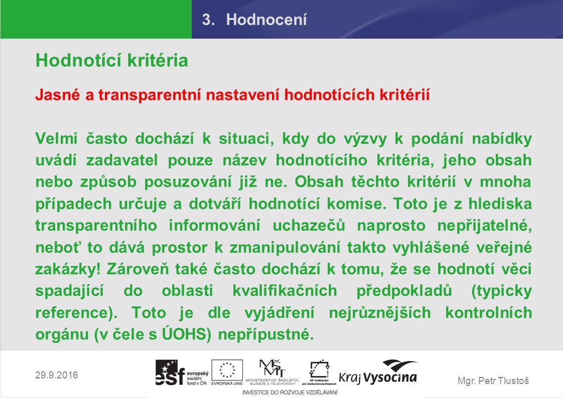 Mgr. Petr Tlustoš 3.Hodnocení Hodnotící kritéria Jasné a transparentní nastavení hodnotících kritérií Velmi často dochází k situaci, kdy do výzvy k po