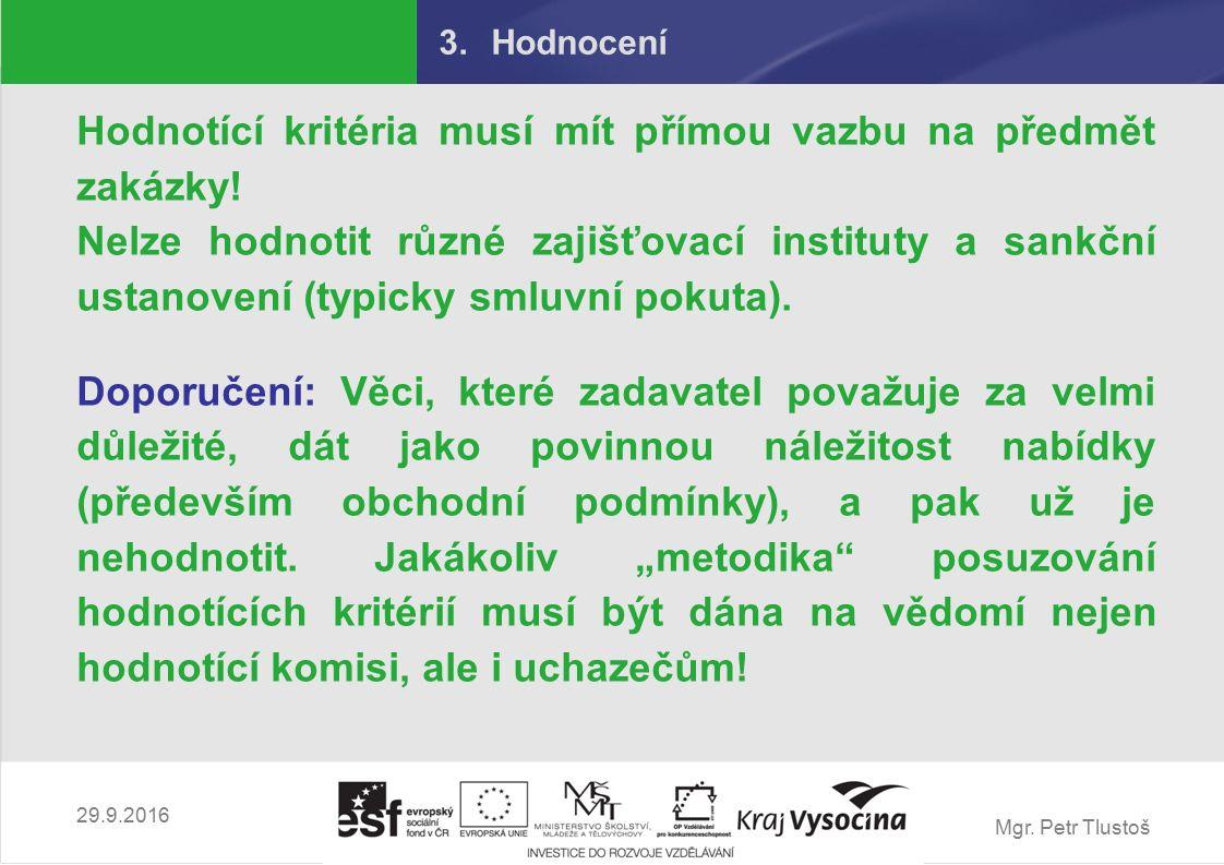 Mgr. Petr Tlustoš 3.Hodnocení Hodnotící kritéria musí mít přímou vazbu na předmět zakázky! Nelze hodnotit různé zajišťovací instituty a sankční ustano