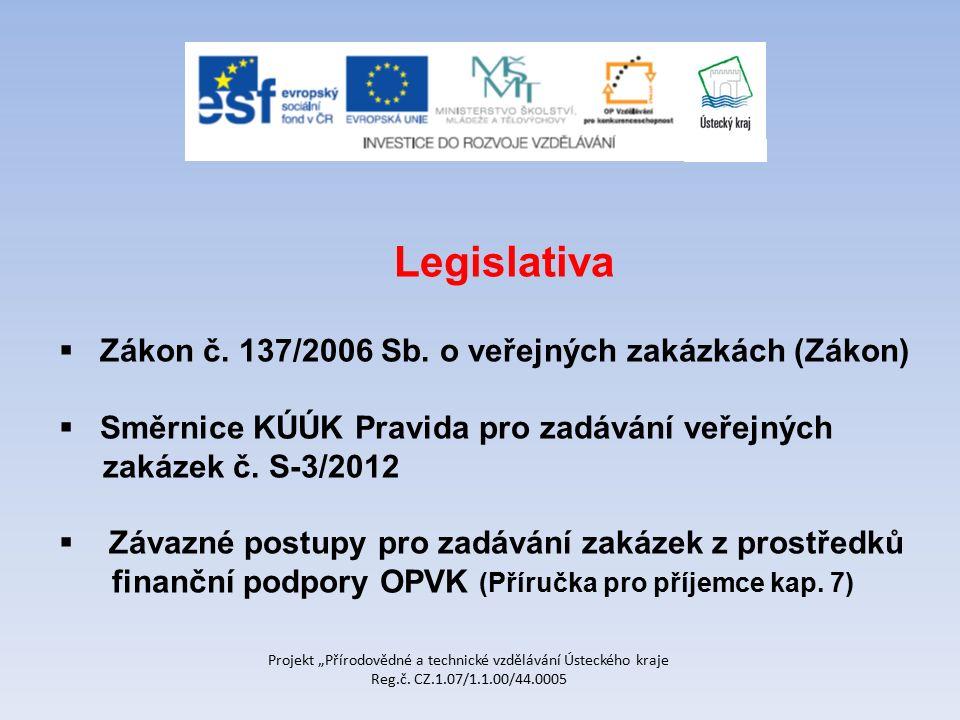 """Projekt """"Přírodovědné a technické vzdělávání Ústeckého kraje Reg.č. CZ.1.07/1.1.00/44.0005 Legislativa  Zákon č. 137/2006 Sb. o veřejných zakázkách ("""