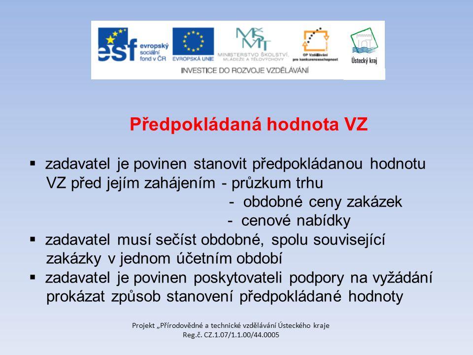 """Projekt """"Přírodovědné a technické vzdělávání Ústeckého kraje Reg.č. CZ.1.07/1.1.00/44.0005 Předpokládaná hodnota VZ  zadavatel je povinen stanovit př"""