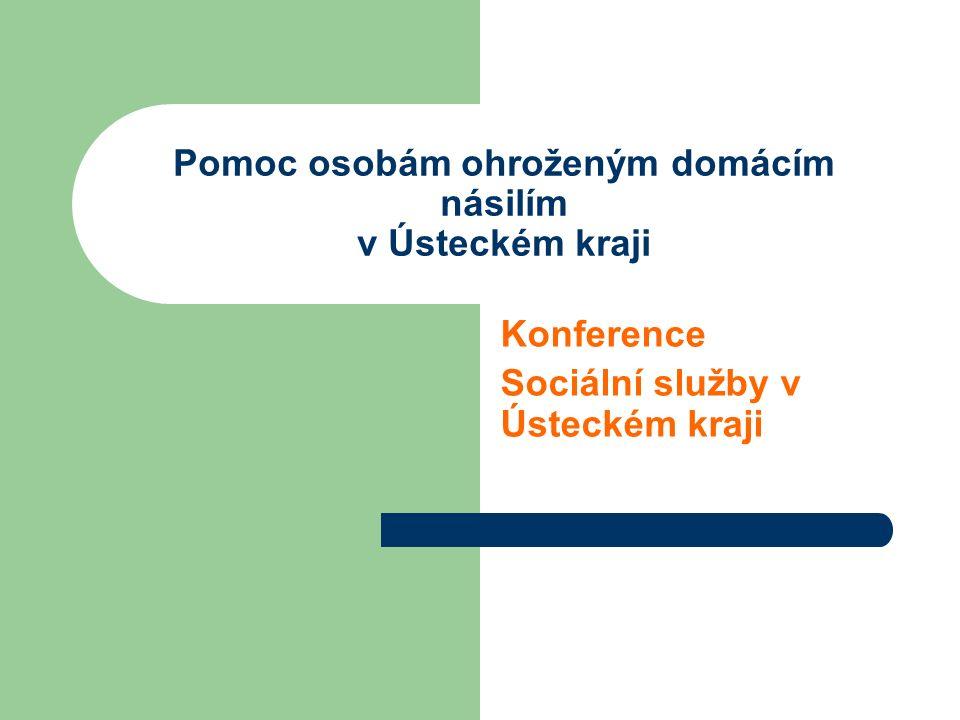 Pomoc osobám ohroženým domácím násilím v Ústeckém kraji Konference Sociální služby v Ústeckém kraji