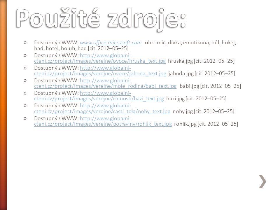 » Dostupný z WWW: www.office.microsoft.com obr.: míč, dívka, emotikona, hůl, hokej, had, hotel, holub, had [cit. 2012–05–25]www.office.microsoft.com »