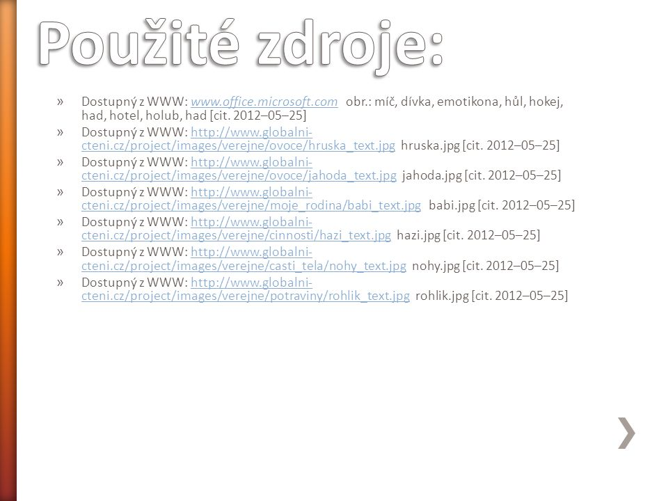 » Dostupný z WWW: www.office.microsoft.com obr.: míč, dívka, emotikona, hůl, hokej, had, hotel, holub, had [cit.