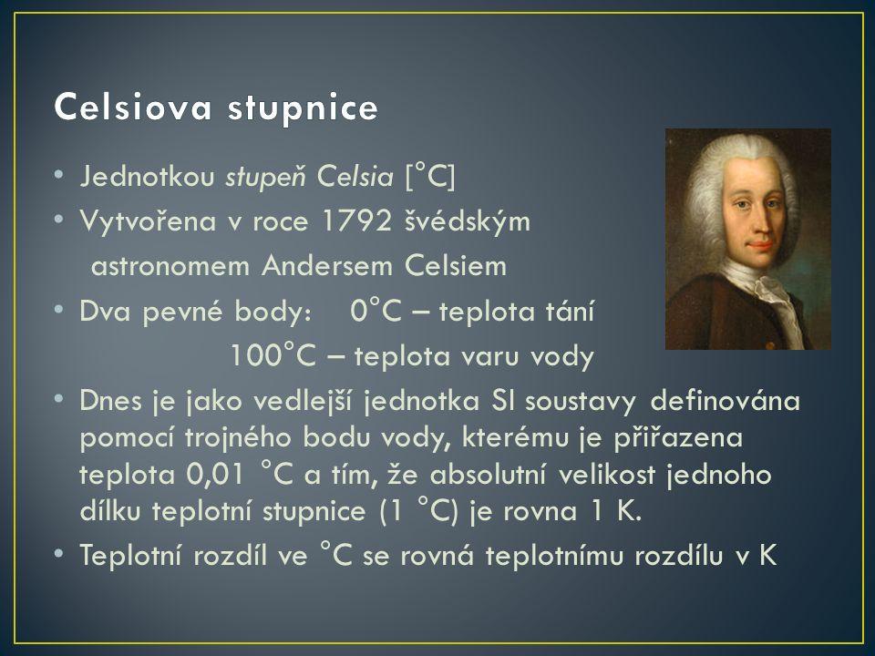 Jednotkou stupeň Celsia [°C] Vytvořena v roce 1792 švédským astronomem Andersem Celsiem Dva pevné body: 0°C – teplota tání 100°C – teplota varu vody D