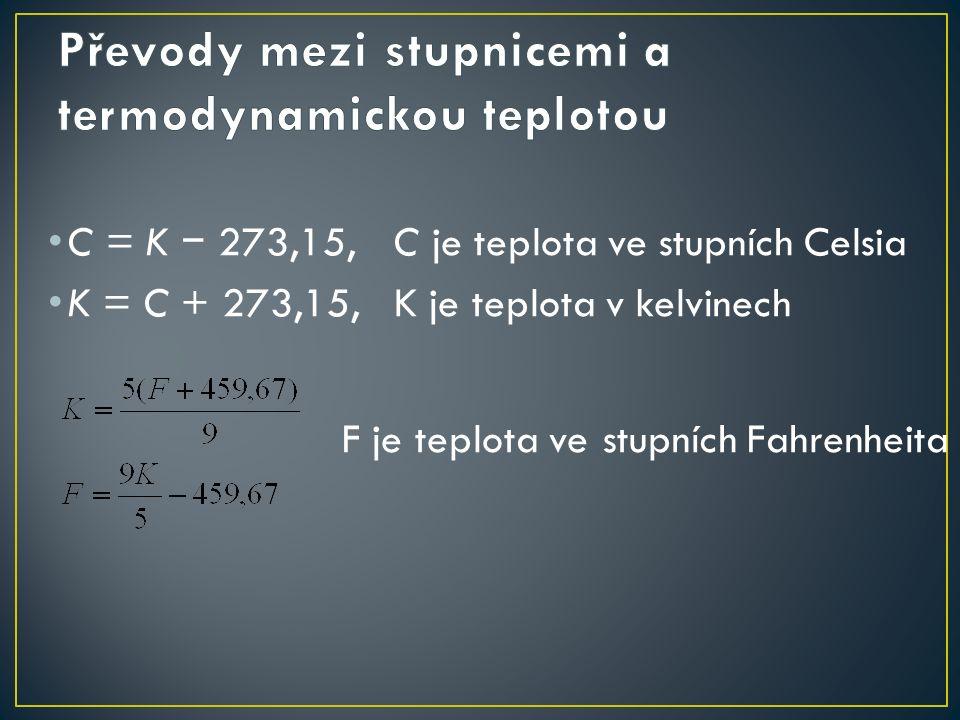 C = K − 273,15,C je teplota ve stupních Celsia K = C + 273,15,K je teplota v kelvinech F je teplota ve stupních Fahrenheita