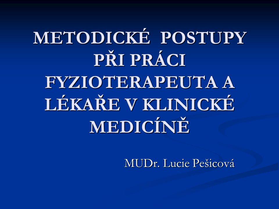 METODICKÉ POSTUPY PŘI PRÁCI FYZIOTERAPEUTA A LÉKAŘE V KLINICKÉ MEDICÍNĚ MUDr. Lucie Pešicová