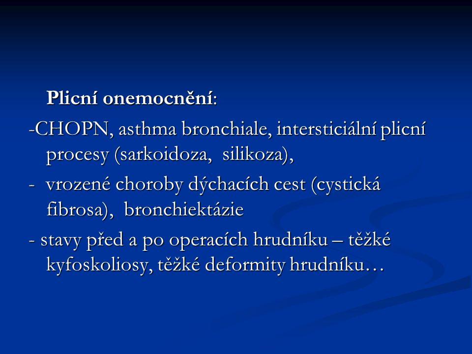 Plicní onemocnění: -CHOPN, asthma bronchiale, intersticiální plicní procesy (sarkoidoza, silikoza), - vrozené choroby dýchacích cest (cystická fibrosa), bronchiektázie - stavy před a po operacích hrudníku – těžké kyfoskoliosy, těžké deformity hrudníku…
