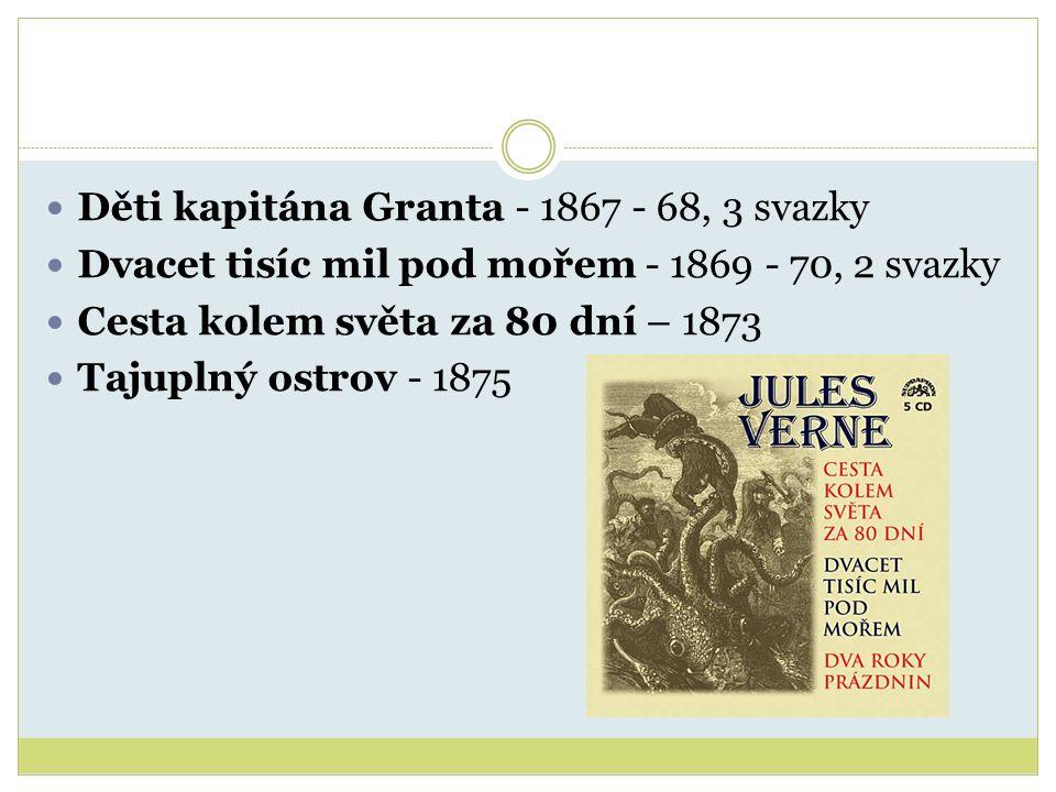 Děti kapitána Granta - 1867 - 68, 3 svazky Dvacet tisíc mil pod mořem - 1869 - 70, 2 svazky Cesta kolem světa za 80 dní – 1873 Tajuplný ostrov - 1875