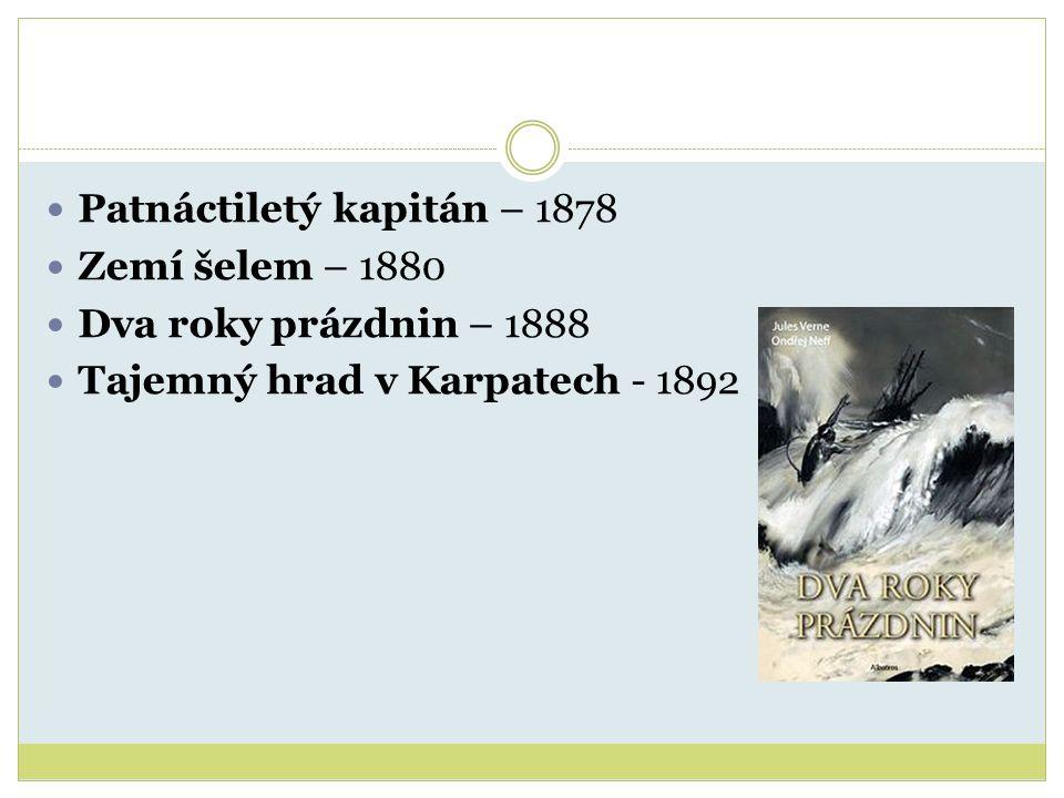 Patnáctiletý kapitán – 1878 Zemí šelem – 1880 Dva roky prázdnin – 1888 Tajemný hrad v Karpatech - 1892