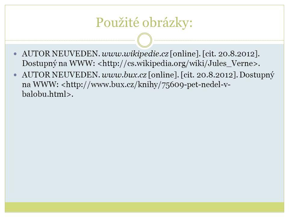Použité obrázky: AUTOR NEUVEDEN. www.wikipedie.cz [online]. [cit. 20.8.2012]. Dostupný na WWW:. AUTOR NEUVEDEN. www.bux.cz [online]. [cit. 20.8.2012].