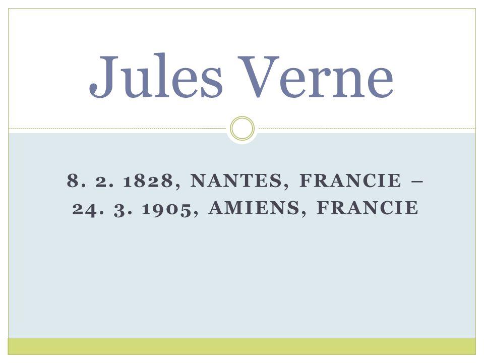 8. 2. 1828, NANTES, FRANCIE – 24. 3. 1905, AMIENS, FRANCIE Jules Verne