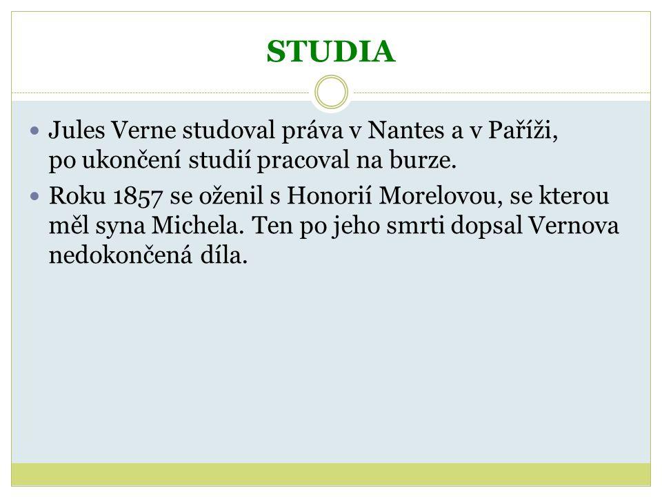 STUDIA Jules Verne studoval práva v Nantes a v Paříži, po ukončení studií pracoval na burze. Roku 1857 se oženil s Honorií Morelovou, se kterou měl sy