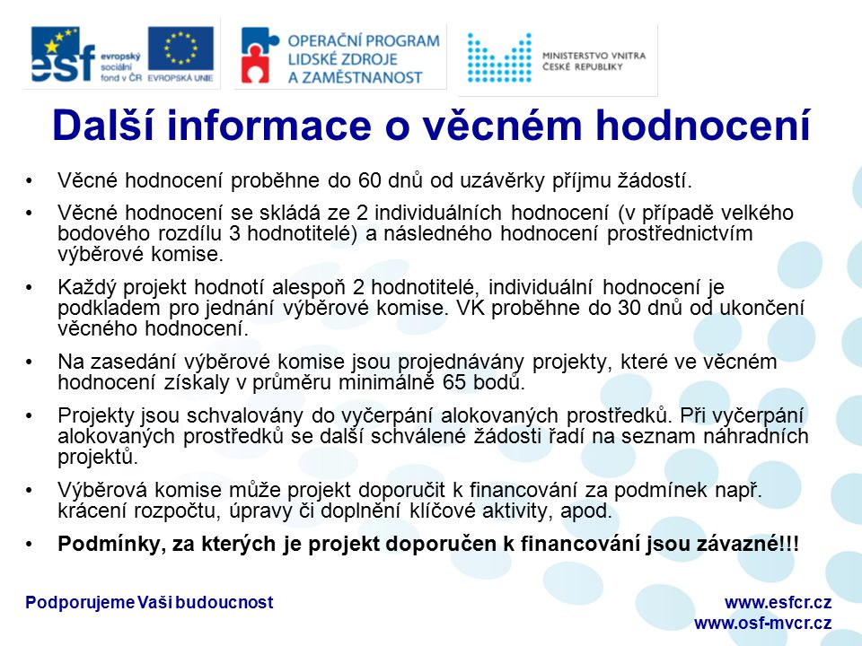 Podporujeme Vaši budoucnostwww.esfcr.cz www.osf-mvcr.cz Další informace o věcném hodnocení Věcné hodnocení proběhne do 60 dnů od uzávěrky příjmu žádostí.