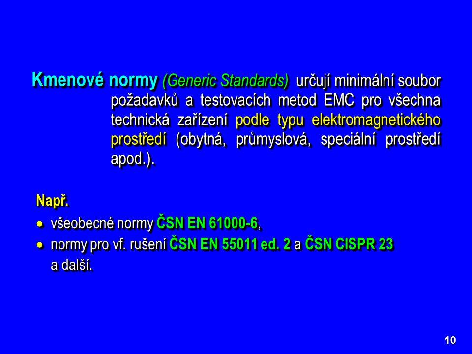 10 Kmenové normy (Generic Standards) určují minimální soubor požadavků a testovacích metod EMC pro všechna technická zařízení podle typu elektromagnet