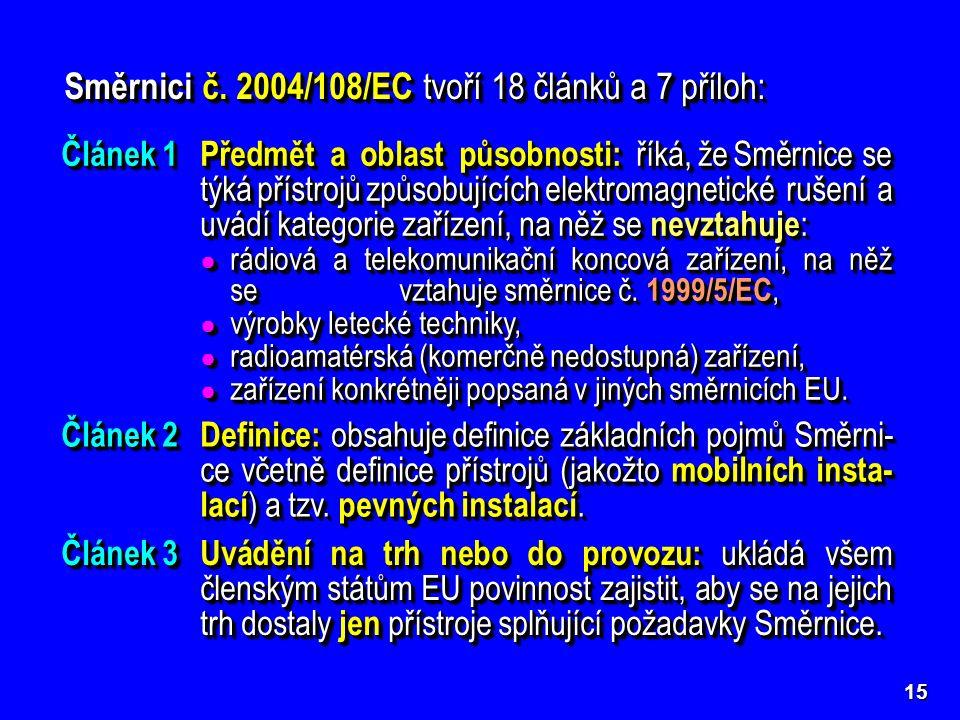 15 Směrnici č. 2004/108/EC tvoří 18 článků a 7 příloh: Článek 1Předmět a oblast působnosti: říká, že Směrnice se týká přístrojů způsobujících elektrom