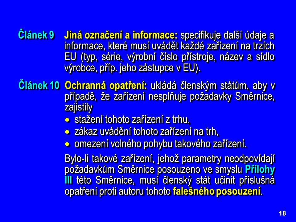 18 Článek 9Jiná označení a informace: specifikuje další údaje a informace, které musí uvádět každé zařízení na trzích EU (typ, série, výrobní číslo přístroje, název a sídlo výrobce, příp.