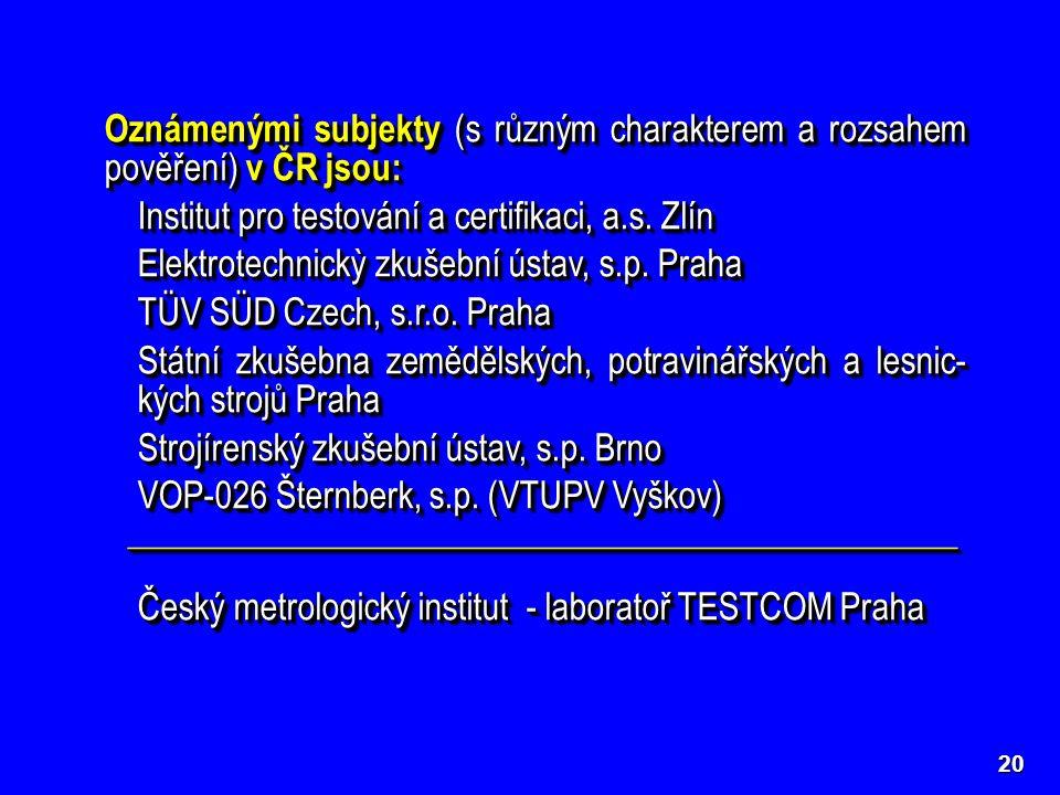 20 Oznámenými subjekty (s různým charakterem a rozsahem pověření) v ČR jsou: Institut pro testování a certifikaci, a.s. Zlín Elektrotechnickỳ zkušební