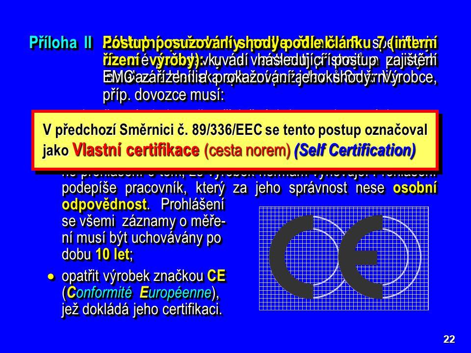  vyzkoušet výrobek podle příslušných harmonizovaných norem EMC buď vlastními prostředky, nebo v pověřené zkušebně;  vypracovat podrobnou technickou
