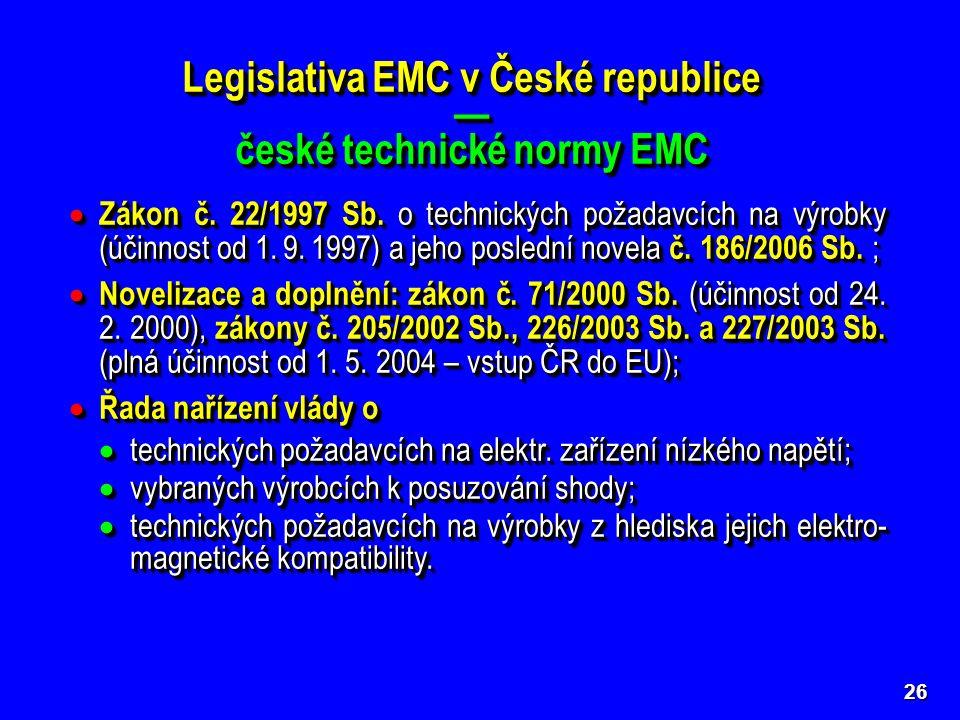 26 Legislativa EMC v České republice — české technické normy EMC Legislativa EMC v České republice — české technické normy EMC  Zákon č. 22/1997 Sb.