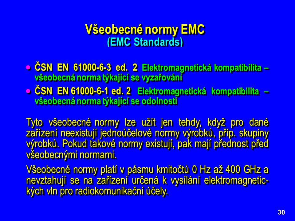 Jsou to kmenové normy (Generic Standards) stanovující vše- obecné požadavky EMC, které mají splňovat všechny elektrické spotřebiče či přístroje určené