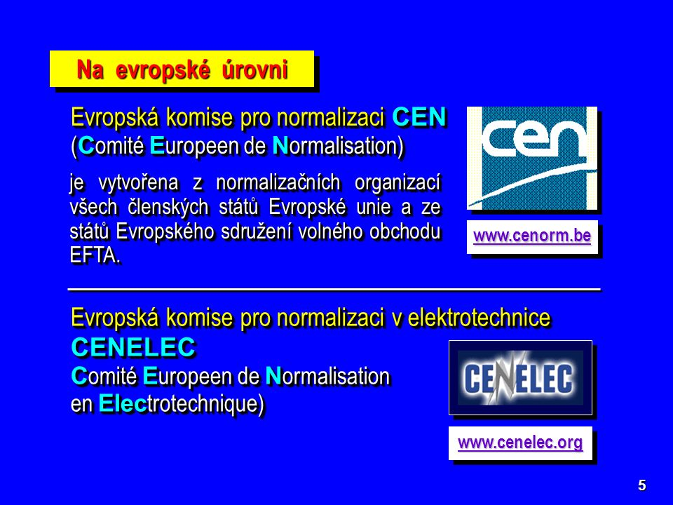 5 Na evropské úrovni Evropská komise pro normalizaci CEN ( C omité E uropeen de N ormalisation) Evropská komise pro normalizaci CEN ( C omité E uropee