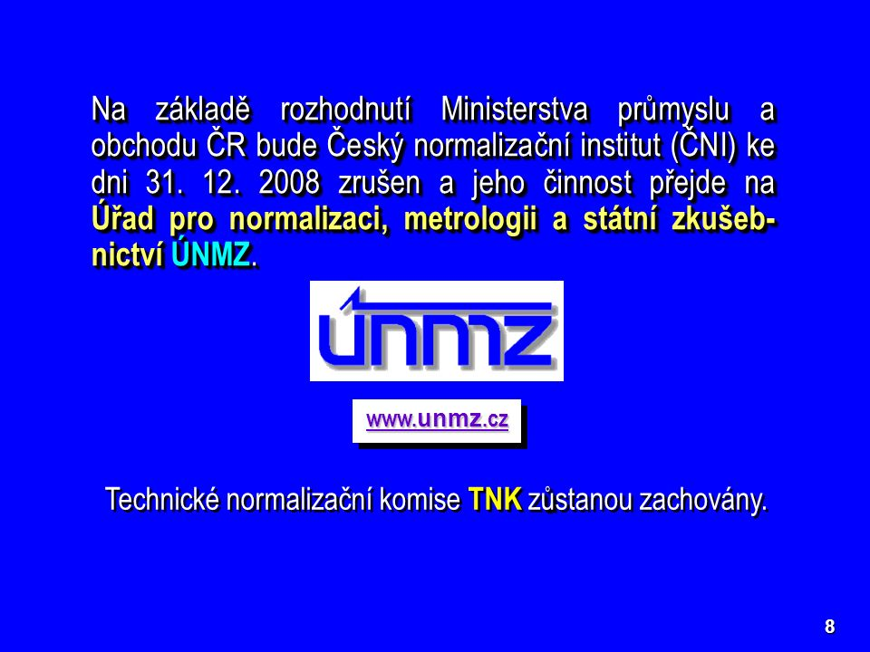 8 Na základě rozhodnutí Ministerstva průmyslu a obchodu ČR bude Český normalizační institut (ČNI) ke dni 31.