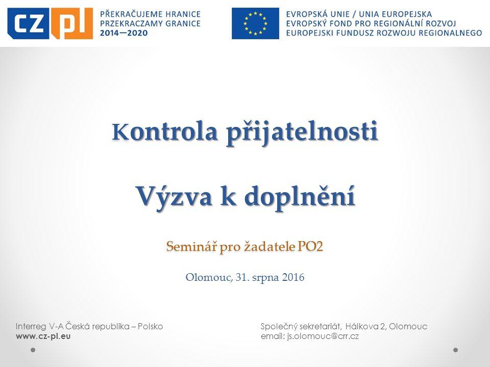 Interreg V-A Česká republika – PolskoSpolečný sekretariát, Hálkova 2, Olomouc www.cz-pl.euemail: js.olomouc@crr.cz K ontrola přijatelnosti Výzva k dop