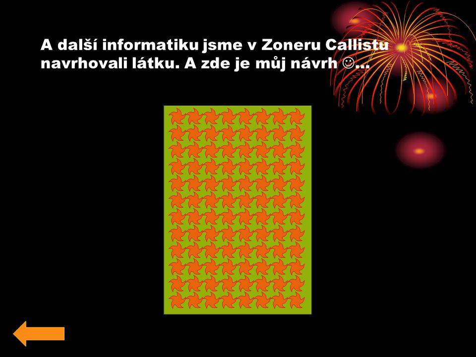 A další informatiku jsme v Zoneru Callistu navrhovali látku. A zde je můj návrh …