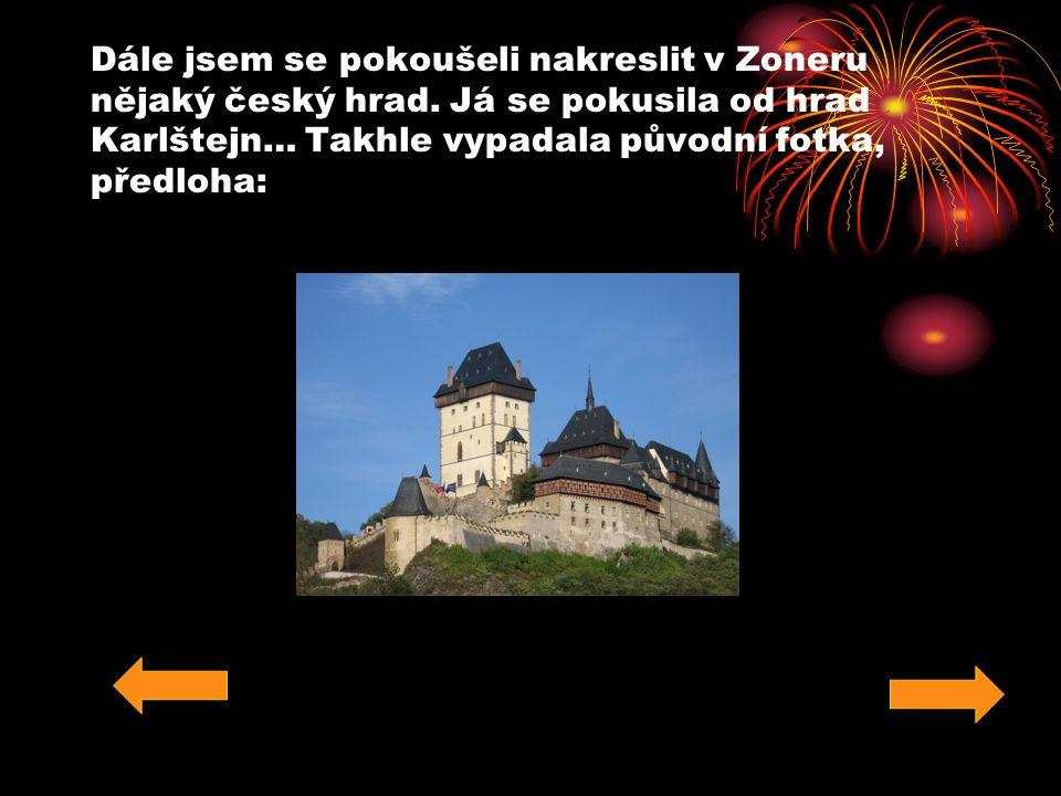 Dále jsem se pokoušeli nakreslit v Zoneru nějaký český hrad.